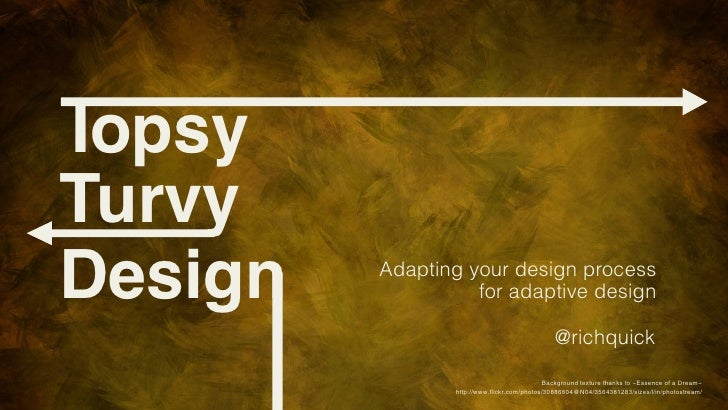 IopsyTurvyDesign   Adapting your design process                   for adaptive design                                     ...
