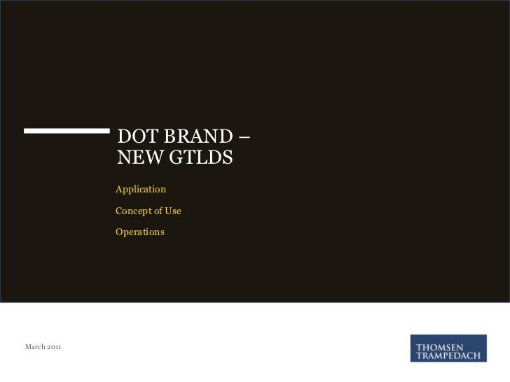 DOT BRAND – <br />NEW GTLDS<br />Application<br />Concept of Use<br />Operations<br />March 2011<br />