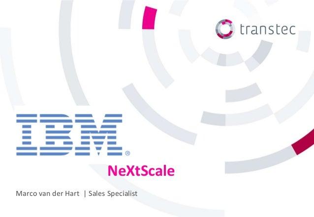 NeXtScale Marco van der Hart | Sales Specialist