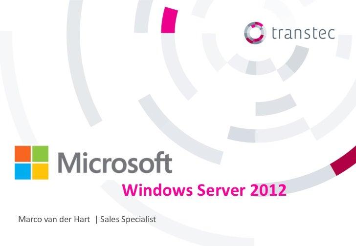 Windows Server 2012Marco van der Hart   Sales Specialist