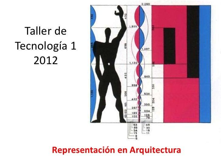 Taller deTecnología 1    2012       Representación en Arquitectura