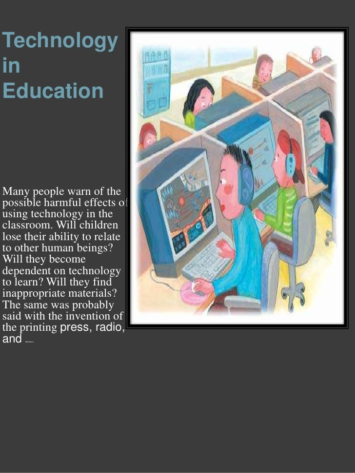 Technology in Education<br />Many people warn of the possible harmful effects of using technology in the classroom. Will c...