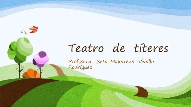 Teatro de títeres Profesora: Srta. Makarena Vivallo Rodríguez