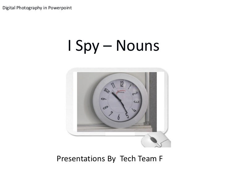 Digital Photography in Powerpoint                              I Spy – Nouns                         Presentations By Tech...