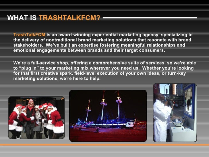 <ul><li>TrashTalkFCM  is an award-winning experiential marketing agency, specializing in the delivery of nontraditional br...
