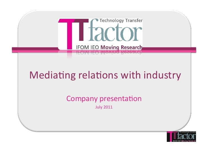 Media&ng	  rela&ons	  with	  industry	            Company	  presenta&on	                      July	  2011