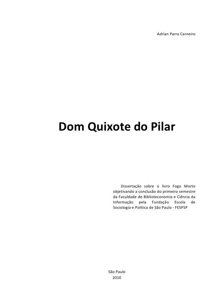 Adrian Parra Carneiro     Dom Quixote do Pilar                  Dissertação sobre o livro Fogo Morto           objetivando...