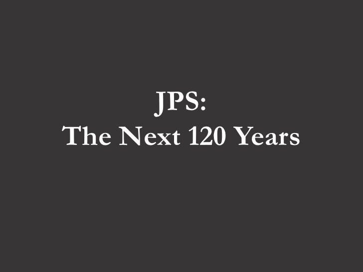 JPS and the Next 120 Years