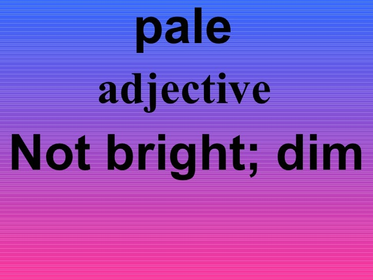 pale   Not bright; dim adjective