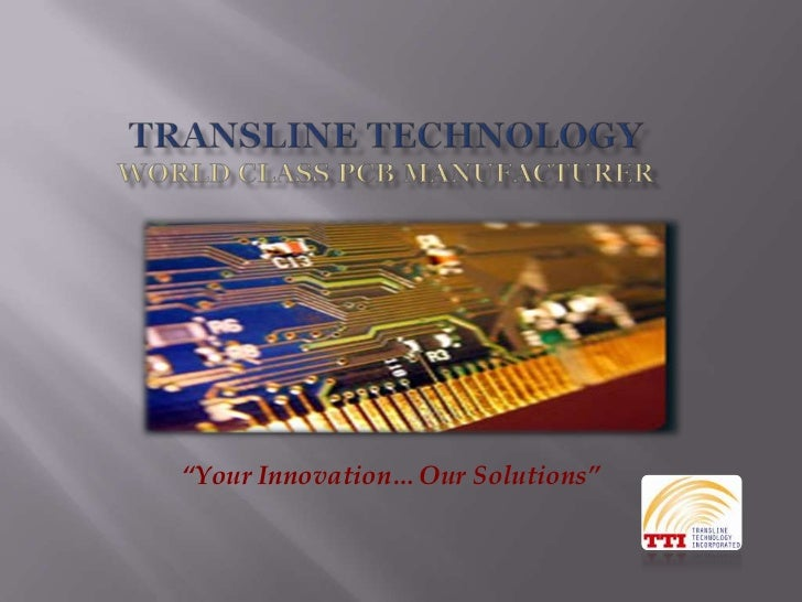 """Transline TechnologyWorld Class PCB Manufacturer<br />""""Your Innovation…Our Solutions""""<br />"""