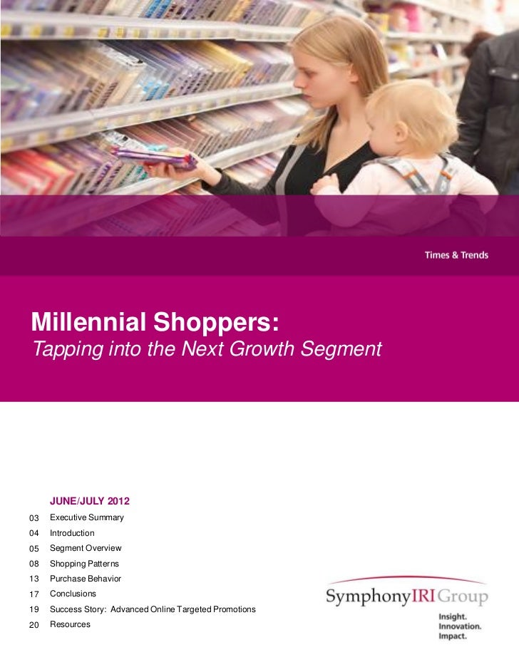 Millennial Shoppers:Tapping into the Next Growth Segment     JUNE/JULY 201203   Executive Summary04   Introduction05   Seg...