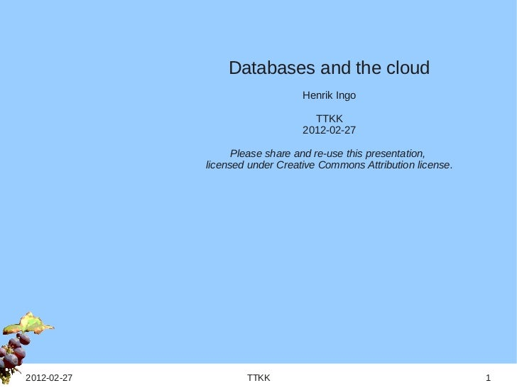 Databases and the cloud                                 Henrik Ingo                                   TTKK                ...