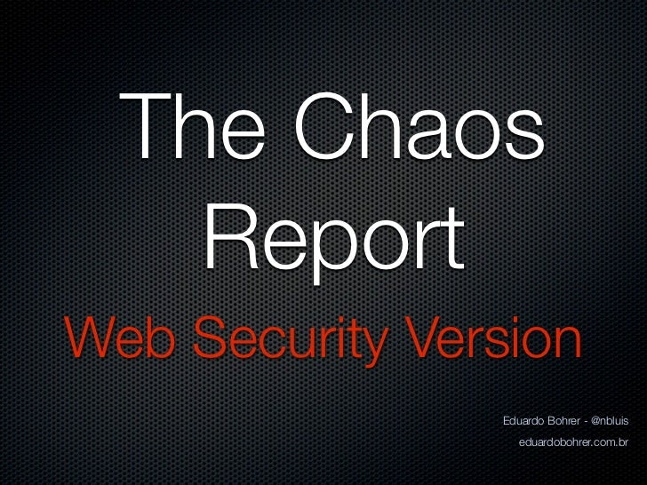 The Chaos    ReportWeb Security Version                Eduardo Bohrer - @nbluis                   eduardobohrer.com.br