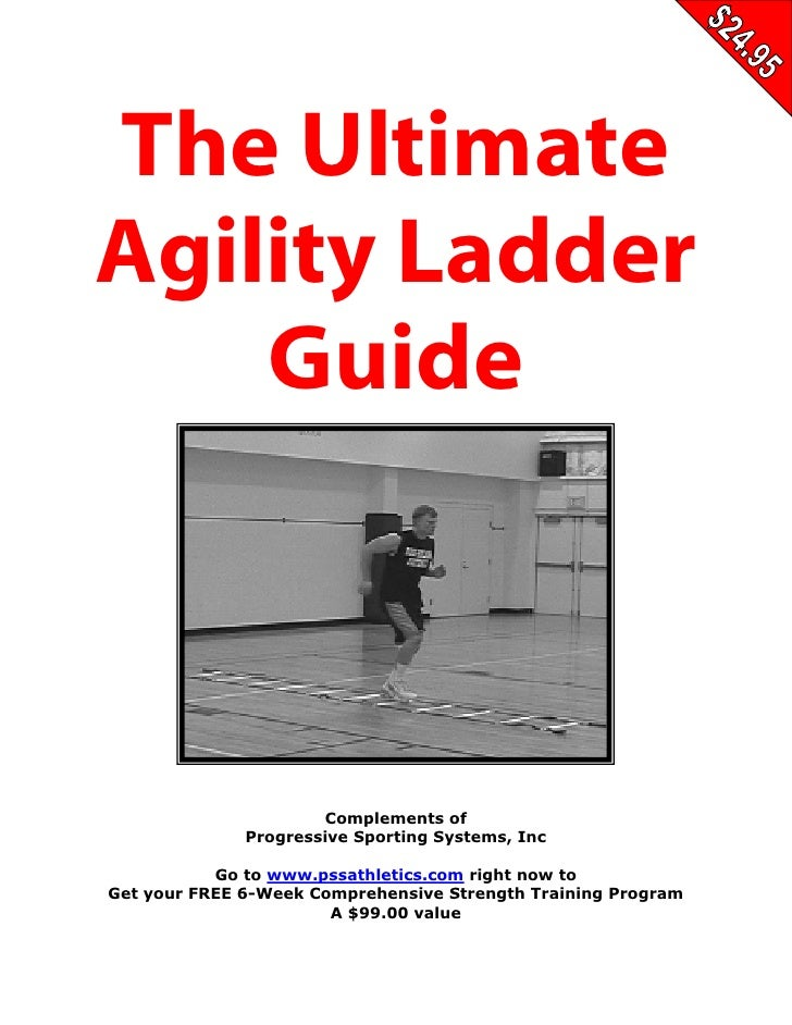 THE ULTIMATE AGILITY LADDER GUIDE   The Ultimate Agility Ladder     Guide                             Complements of      ...