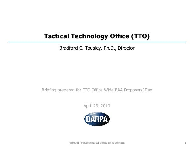 Tactical Technology Office (TTO)Bradford C. Tousley, Ph.D., DirectorBriefing prepared for TTO Office Wide BAA Proposers' D...