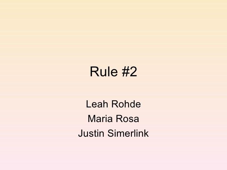 Rule #2 Leah Rohde Maria Rosa Justin Simerlink