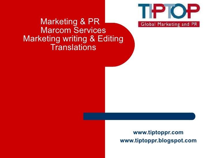 Marketing & PR Marcom Services Marketing writing & Editing Translations www.tiptoppr.com www.tiptoppr.blogspot.com