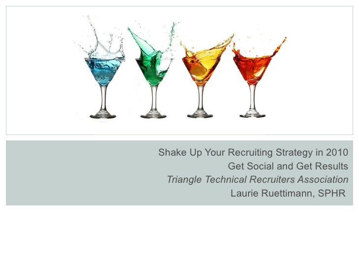 Shake Up Your Recruiting Strategy in 2010 Get Social and Get Results Triangle Technical Recruiters Association Laurie Ruet...