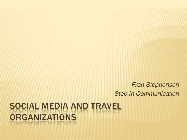 Social Media and travel organizations<br />Fran Stephenson <br />Step In Communication<br />