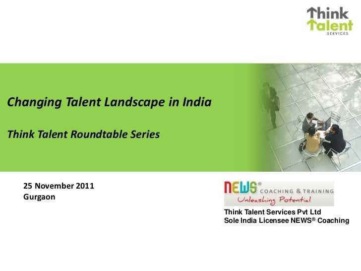 Changing Talent Landscape in IndiaThink Talent Roundtable Series   25 November 2011   Gurgaon                             ...