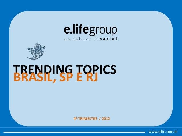 TRENDING TOPICSBRASIL, SP E RJ        4º TRIMESTRE / 2012                              www.elife.com.br