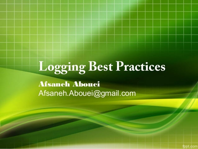 Logging Best Practices Afsaneh Abouei Afsaneh.Abouei@gmail.com
