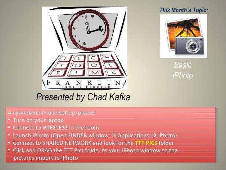 Presented by Chad Kafka This Month's Topic: Basic iPhoto <ul><li>As you come in and set up, please: </li></ul><ul><li>Turn...