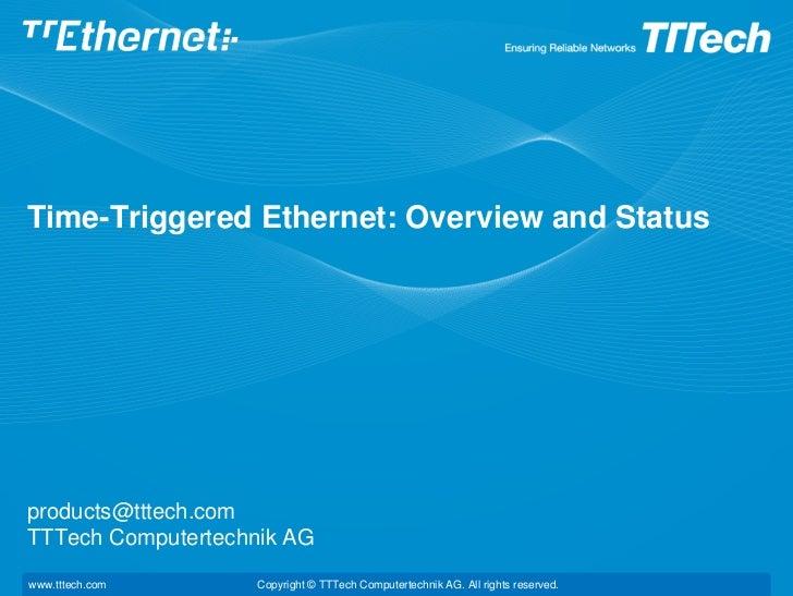Time-Triggered Ethernet: Overview and Statusproducts@tttech.comTTTech Computertechnik AGwww.tttech.com      Copyright © TT...