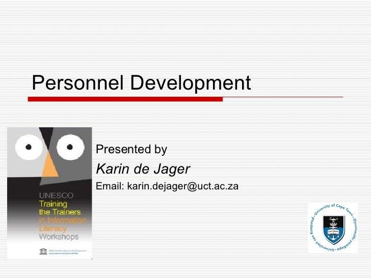 Personnel Development Presented by Karin de Jager Email: karin.dejager@uct.ac.za
