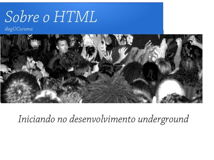 Sobre o HTMLdiegOCuruma     Iniciando no desenvolvimento underground