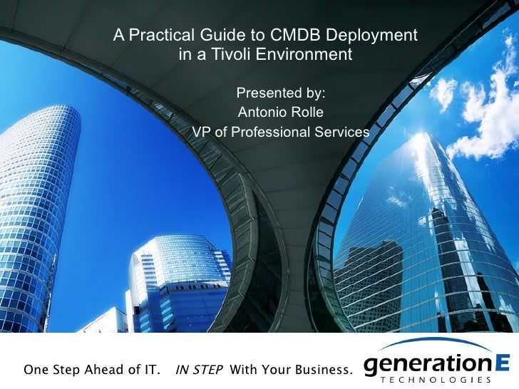 A Practical Guide to CMDB Deployment in a Tivoli Environment Presented by: Antonio Rolle VP of Professional Services One S...