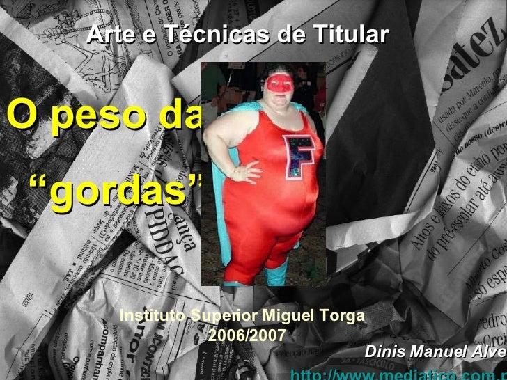 Arte e Técnicas de Titular Instituto Superior Miguel Torga  2006/2007 Dinis Manuel Alves http:// www.mediatico.com.pt O pe...