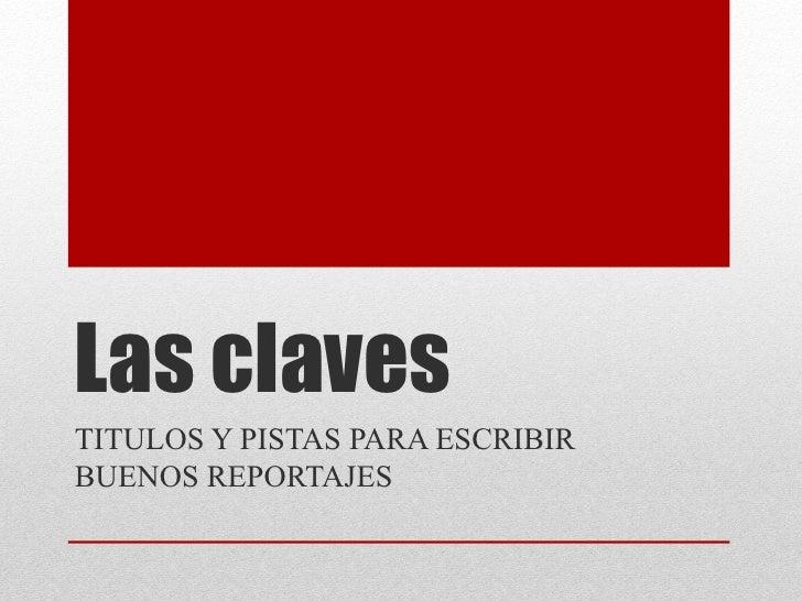 Las clavesTITULOS Y PISTAS PARA ESCRIBIRBUENOS REPORTAJES