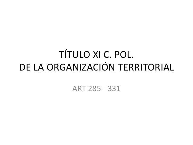 TÍTULO XI C. POL.DE LA ORGANIZACIÓN TERRITORIAL          ART 285 - 331