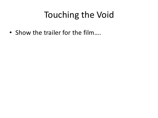 Touching the Void • Show the trailer for the film….