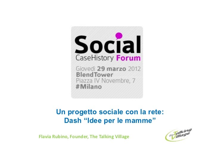 "Un progetto sociale con la rete:          Dash ""Idee per le mamme""Flavia Rubino, Founder, The Talking Village"