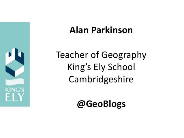 Alan Parkinson Teacher of Geography King's Ely School Cambridgeshire @GeoBlogs
