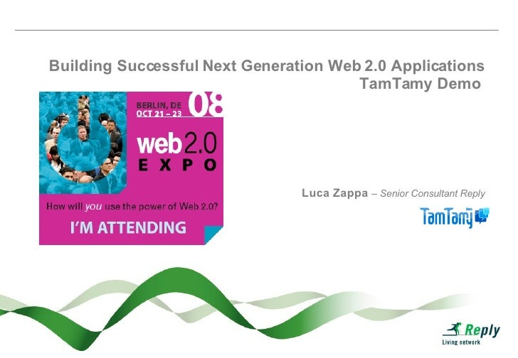 Building Successful Next Generation Web 2.0 Applications TamTamy Demo  Luca Zappa  – Senior Consultant Reply