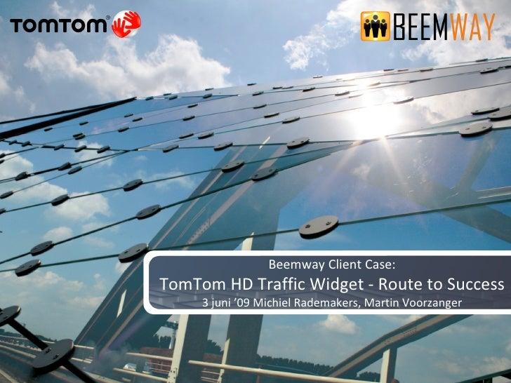 Beemway Client Case: TomTom HD Traffic Widget - Route to Success 3 juni '09 Michiel Rademakers, Martin Voorzanger