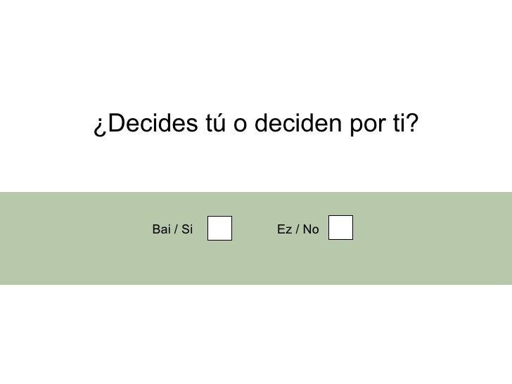 ¿Decides tú o deciden por ti? Bai / Si Ez / No