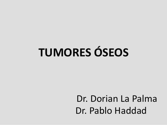 TUMORES ÓSEOS     Dr. Dorian La Palma     Dr. Pablo Haddad