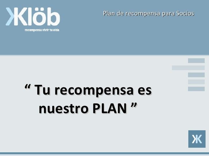 """""""  Tu recompensa es nuestro PLAN """" Plan de recompensa para Socios"""