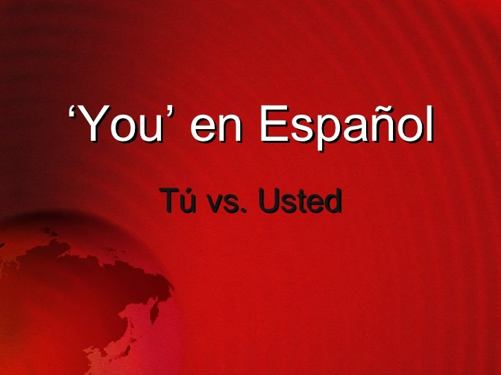 ' You' en Espa ñol Tú vs. Usted