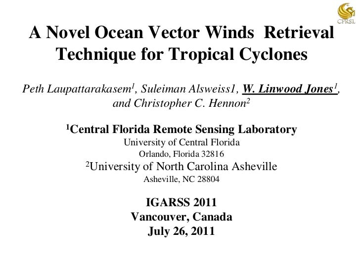 A Novel Ocean Vector Winds  RetrievalTechnique for Tropical CyclonesPeth Laupattarakasem1, Suleiman Alsweiss1, W. Linwood ...