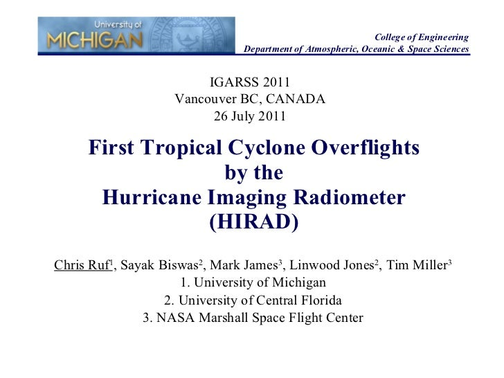 First Tropical Cyclone Overflights by the Hurricane Imaging Radiometer (HIRAD) Chris Ruf 1 , Sayak Biswas 2 , Mark James 3...
