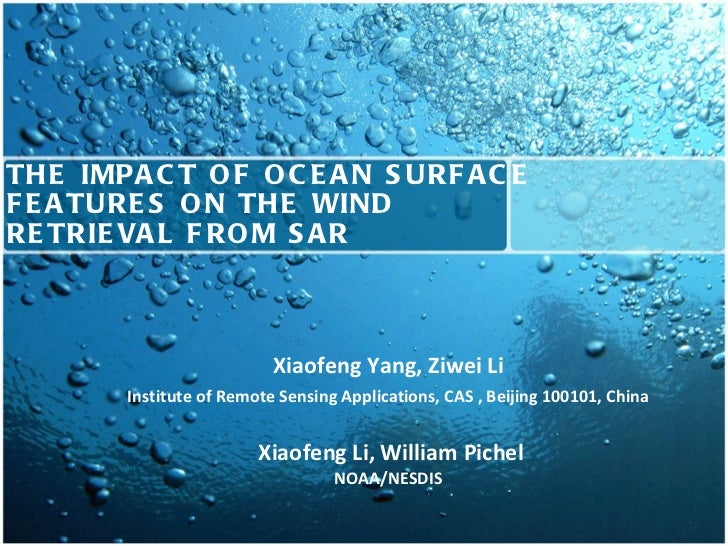 THE IMPACT OF OCEAN SURFACE FEATURES ON THE WIND  RETRIEVAL FROM SAR Xiaofeng Yang, Ziwei Li Institute of Remote Sensing A...