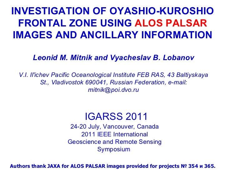 INVESTIGATION OF OYASHIO-KUROSHIO FRONTAL ZONE USING  ALOS PALSAR  IMAGES AND ANCILLARY INFORMATION Leonid M. Mitnik and V...
