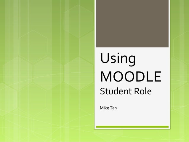 Using MOODLE Student Role MikeTan