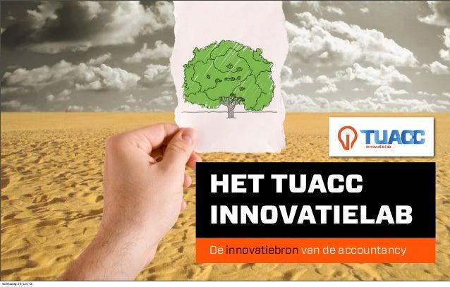 HET TUACCINNOVATIELABDe innovatiebron van de accountancyinnovatielabwoensdag 26 juni 13