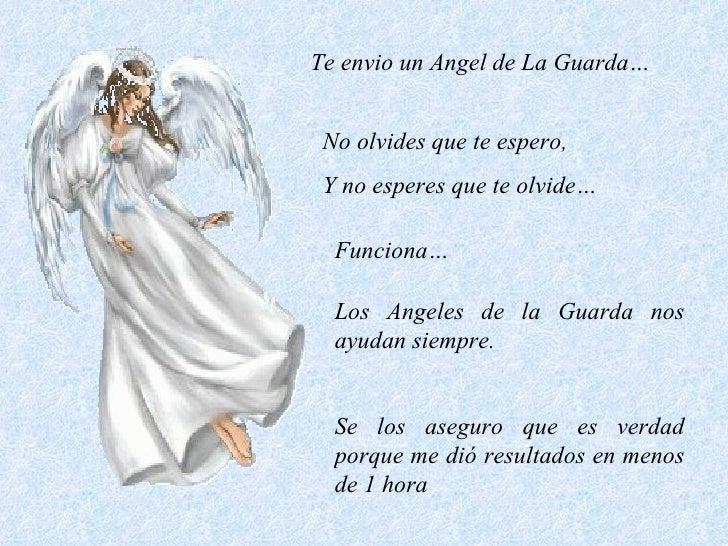 Te envio un Angel de La Guarda… No olvides que te espero, Y no esperes que te olvide… Funciona… Los Angeles de la Guarda n...